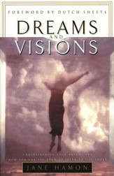 Dreams and Visions: Understanding Your Dreams and How God Can Use Them to Speak to You Today