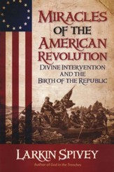 Miracles of the American Revolution: Divine Intervention and the Birth of the Republic