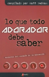 Lo que Todo Adorador Tiene que Saber  (The Heart of Worship Files)