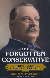 Forgotten Conservative: The Life of Grover Cleveland