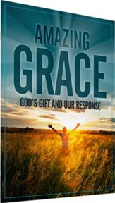 Amazing Grace: God's Gift and Our Response