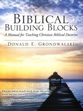 Biblical Building Blocks: A Manual for Teaching Christian Biblical Doctrine