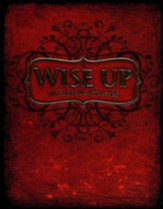 Wise Up: Wisdom in Proverbs Student Manual