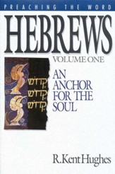 Hebrews, vol. 1: An Anchor for the Soul       (Preaching the Word)