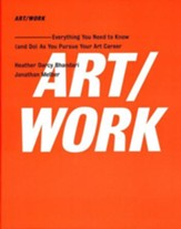 Art Work: Everything You Need to Know (ands Do) As You Pursue Your Art Career