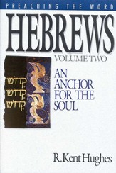 Hebrews, Vol. 2: An Anchor for the Soul (Preaching the Word)