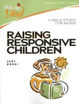 Raising Responsive Children: A Bible Study for Moms-Following God Christian Living Series