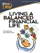 Living a Balanced Financial Life: Following God Christian Living Bible Study