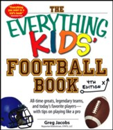 The Everything Kids' Football Book: All-Time Greats, Legendary Teams, and Today's Favorite Players