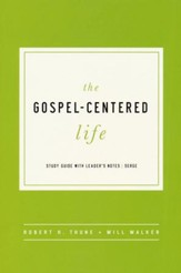 The Gospel Centered Life: Study Guide with Leader's Notes