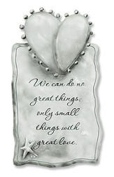 We Can Do No Great Things Plaque