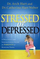 Stressed or Depressed: A Practical and Inspirational Guide for Parents of Hurting Teens - eBook