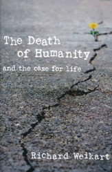 Death of Humanity: And the Case for Life