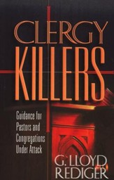 Clergy Killers: Guidance for Pastors and Congregations Under Attack