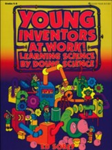 Young Inventors at Work!: Learning Science By Doing  Science
