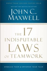 The 17 Indisputable Laws of Teamwork: Embrace Them and Empower Your Team - eBook
