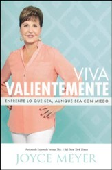 Viva Valientemente: Enfrente Lo Que Sea, Aunque Sea Con Miedo, Living Courageously: You Can Face Anything, Just Do It Afraid