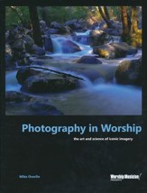 Photography In Worship-The Art and Science of Iconic Imagery