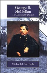 George B. McClellan: The Disposable Patriot, Grades 9-12