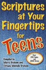 Scriptures at Your Fingertips for Teens: 250 Topics and 2000 Verses