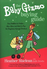 The Baby Gizmo Buying Guide: From Pacifiers to Potties . . . Why, When, and What to Buy for Pregnancy Through Preschool - eBook