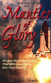 Mantles of Glory: Receive the Empowering That Will