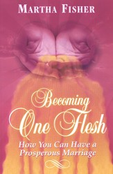 Becoming One Flesh: How You Can Have a Prosperous Marriage