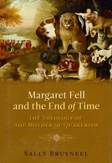 Margaret Fell and the End of Time: The Theology of the Mother of Quakerism