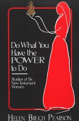 Do What You Have the Power to Do!: Studies of Six New Testament Women