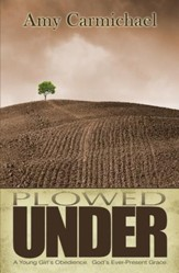 Plowed Under: A Young Girl's Obedience, God's Ever-Present Grace