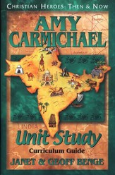 Christian Heroes: Then & Now--Amy Carmichael Unit Study Curriculum Guide