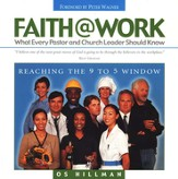 Faith@Work: What Every Pastor and Church  Leader Should Know
