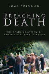 Preaching Death: The Transformation of Christian Funeral Sermons