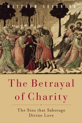 The Betrayal of Charity: The Sins that Sabotage Divine Love