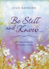 Be Still and Know . . . 365 Devotions for Abundant Living
