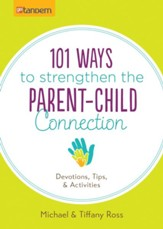 101 Ways to Stengthen The Parent-Child Connection
