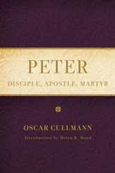 Peter: Disciple, Apostle, Martyr (Revised)
