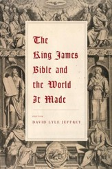 The King James Bible and the World It Made