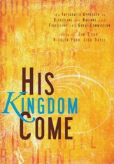 His Kingdom Come: An Integrated Approach to Discipling the Nations and Fulfilling the Great Commission