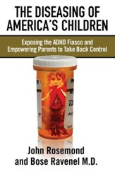 The Diseasing of America's Children: Exposing the ADHD Fiasco and Empowering Parents to Take Back Control - eBook