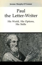 Paul the Letter-Writer: His World, His Options, His Skills