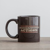 A Man Is Known By His Actions Mug