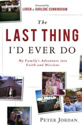 The Last Thing I'd Ever Do: My Family's Adventure into Faith and Missions