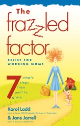 The Frazzled Factor: Relief for Working Moms - eBook