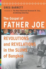 The Gospel of Father Joe: Revolutions and Revelations in the Slums of Bangkok