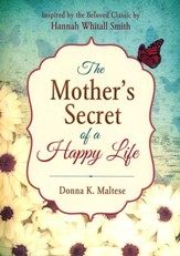 The Mother's Secret of a Happy Life: Inspired by the Beloved Classic by Hannah Whitall Smith - Slightly Imperfect