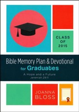 Bible Memory Plan and Devotional for Graduates: Class of 2015: A Hope and a Future (Jeremiah 29:11)