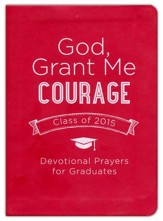 God, Grant Me Courage: Devotional Prayers for Graduates, Class of 2015