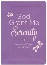 God, Grant Me Serenity: Devotional Prayers for Mothers