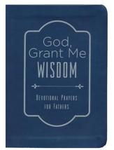 God, Grant Me Wisdom: Devotional Prayers for Fathers